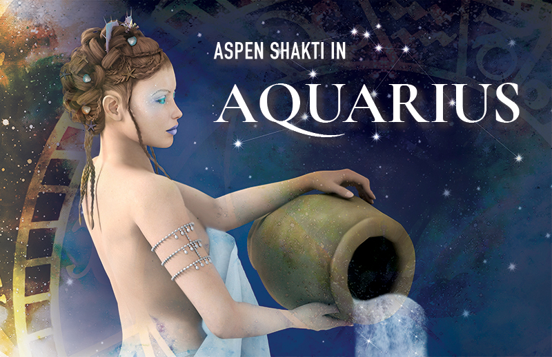 Aspen Shakti in Aquarius